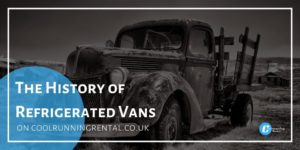 The History of Refrigerated Van Hire on Cool Running Rental's Blog