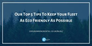 Our Top 5 Tips To Keep Your Fleet As Eco Friendly As Possible
